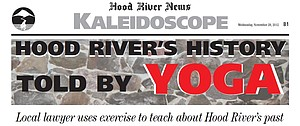 November 29, 2012 Kaleidoscope: Hood River history told by yoga